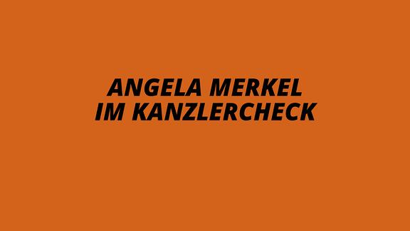 Angela Merkel im Kanzlercheck