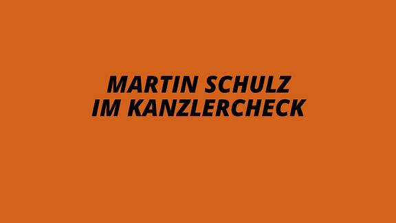 Martin Schulz im Kanzlercheck