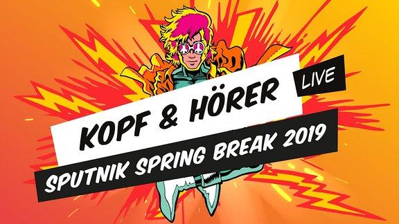 Kopf & Hörer - SPUTNIK SPRING BREAK 2019