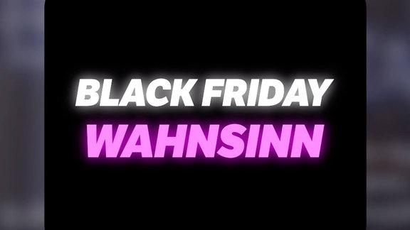 Black Friday Wahnsinn