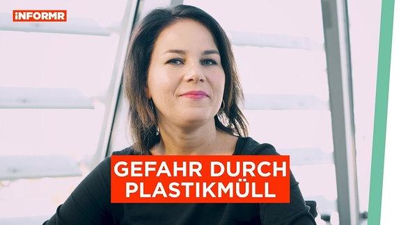 INFORMR - Gift durch Plastikmüll, mit Grünen-Chefin Annalena Baerbock.