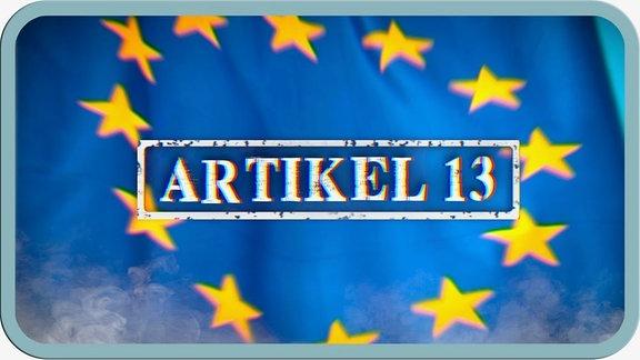 """Die EU-Flagge, darin der Schriftzug """"Artikel 13""""."""
