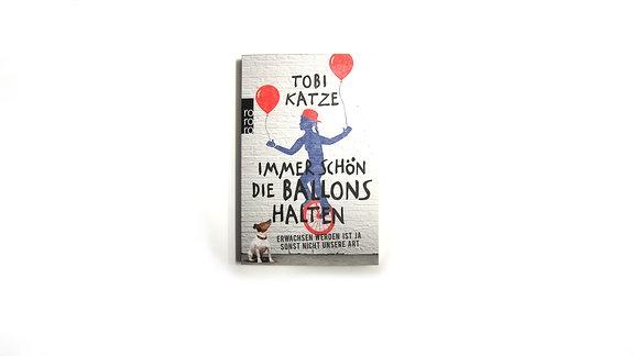 """""""Immer schön die Ballons halten"""", Buch von Tobi Katze"""