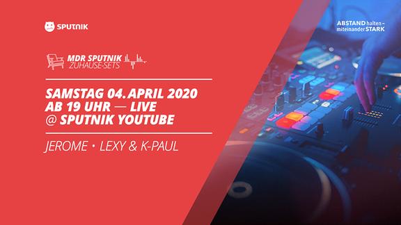 Die SPUTNIK Zuhause-Sets am 04.04.2020 live mit Jerome, Lexy & K-Paul starten um 19:00 Uhr auf dem YouTube-Kanal von MDR SPUTNIK!