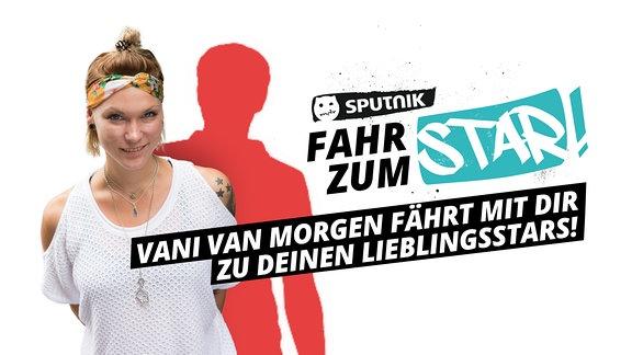 Vani van Morgen fährt mit dir zu deinen Lieblingsstars!